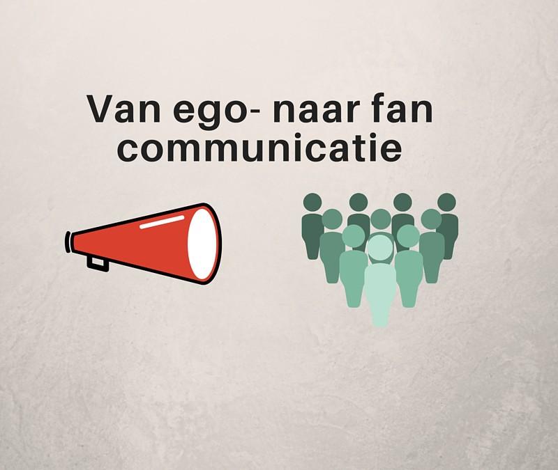 Hoe je egocommunicatie ombuigt naar fancommunicatie