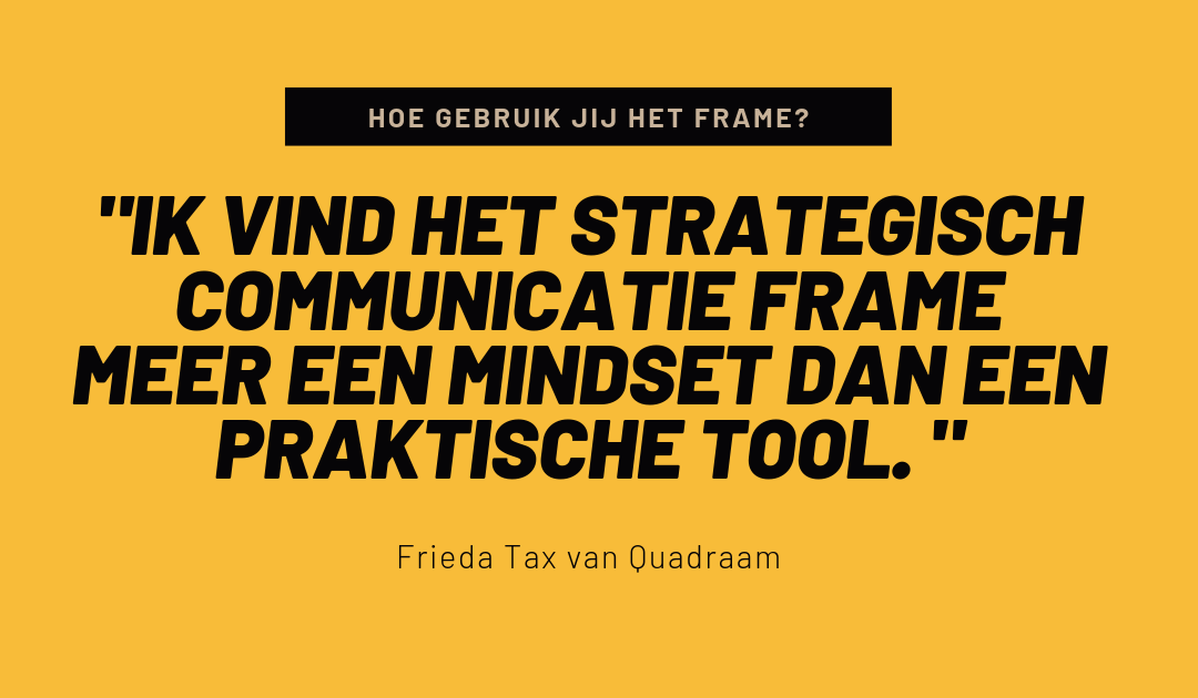 Hoe gebruik jij het Strategisch Communicatie Frame? Interview #1: Frieda Tax