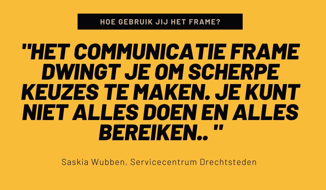 Hoe gebruik jij het Strategisch Communicatie Frame? Interview #3: Saskia Wubben
